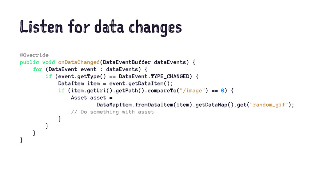 Listen for data changes @Override public void o...
