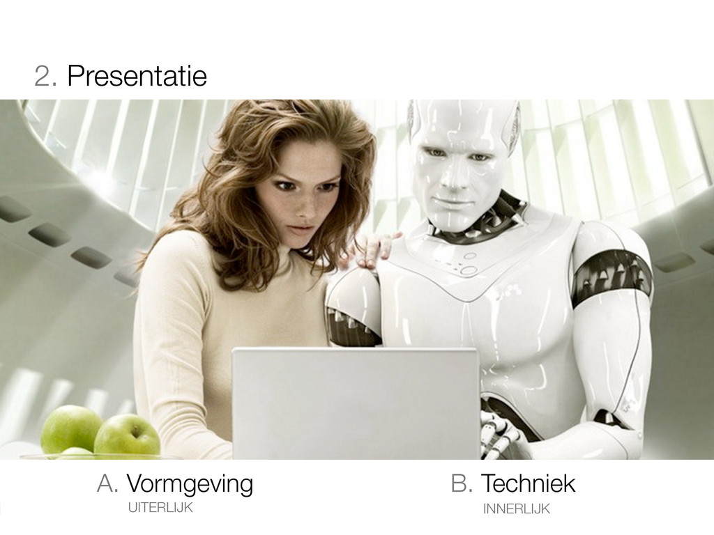 2. Presentatie A. Vormgeving B. Techniek UITERL...
