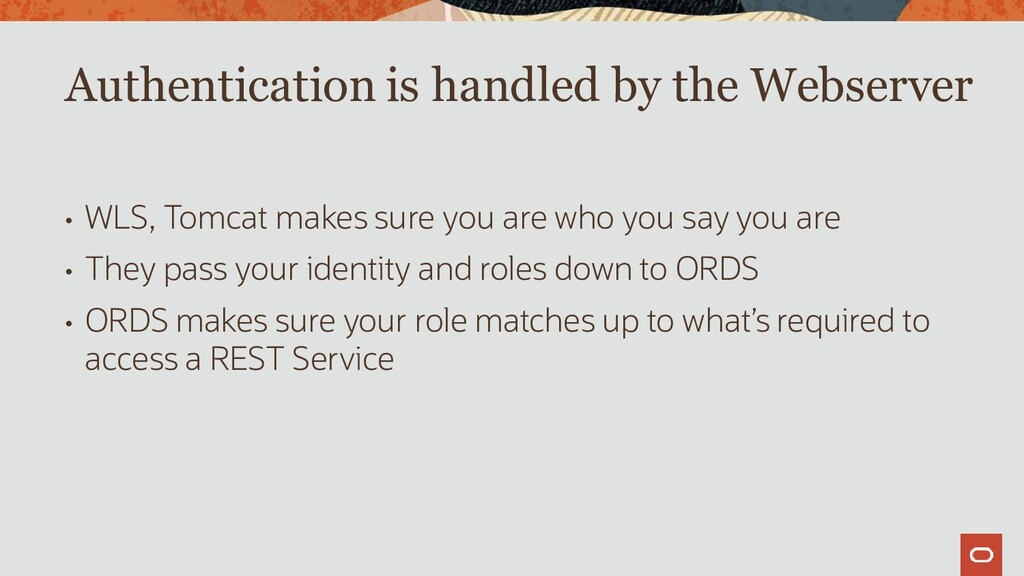 • WLS, Tomcat makes sure you are who you say yo...