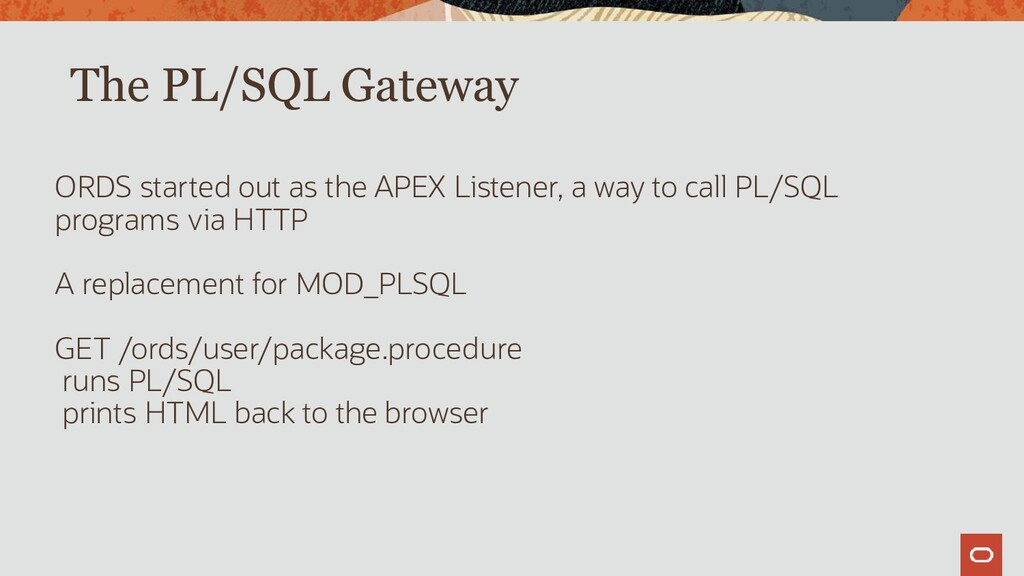 The PL/SQL Gateway ORDS started out as the APEX...