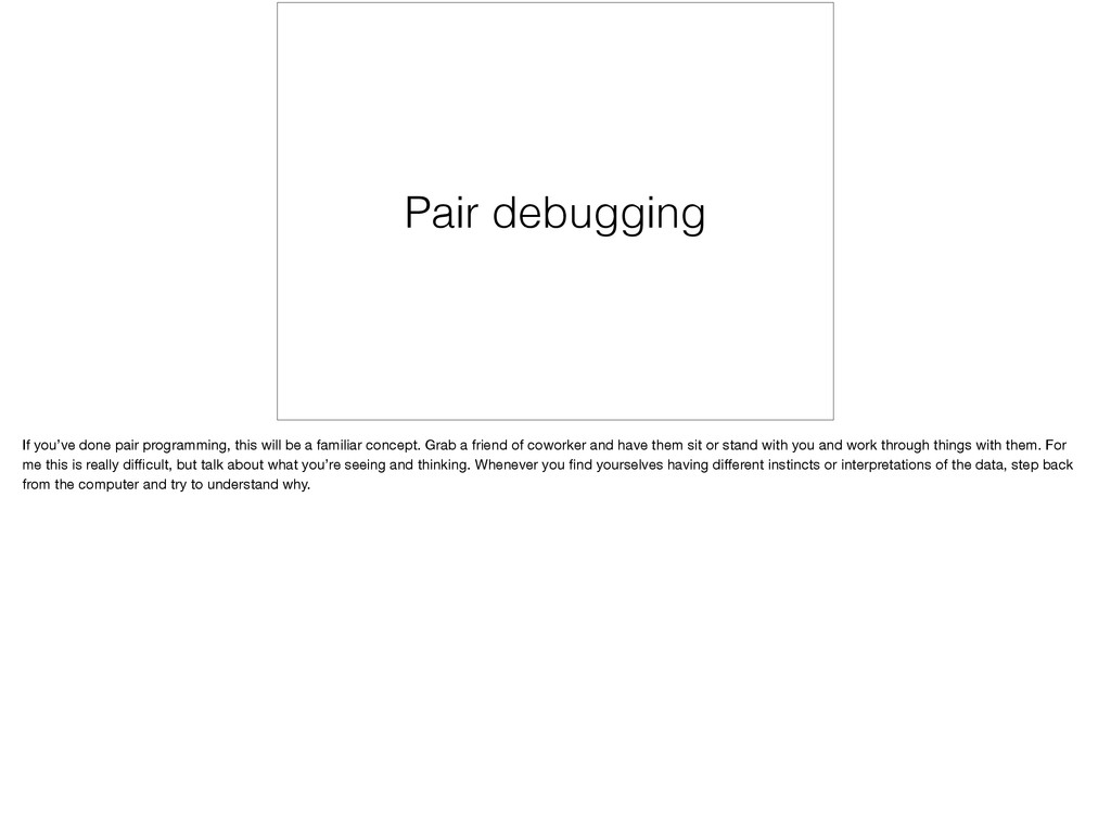 Pair debugging If you've done pair programming,...