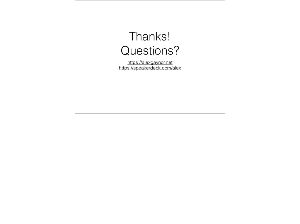Thanks! Questions? https://alexgaynor.net https...