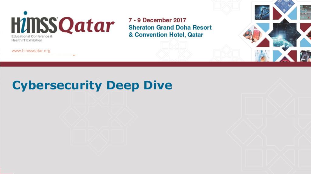 www.himssqatar.org Cybersecurity Deep Dive