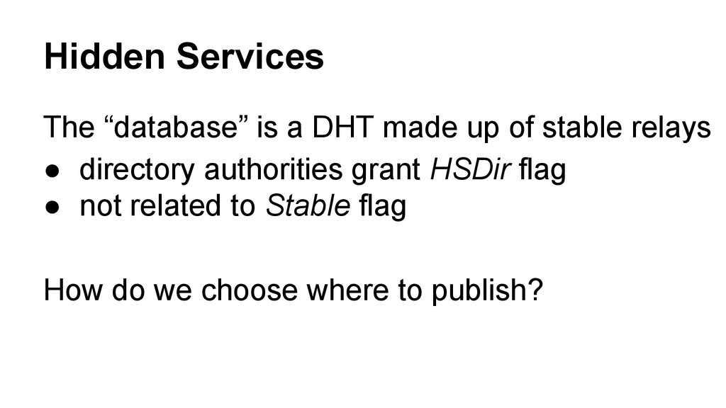 "Hidden Services The ""database"" is a DHT made up..."