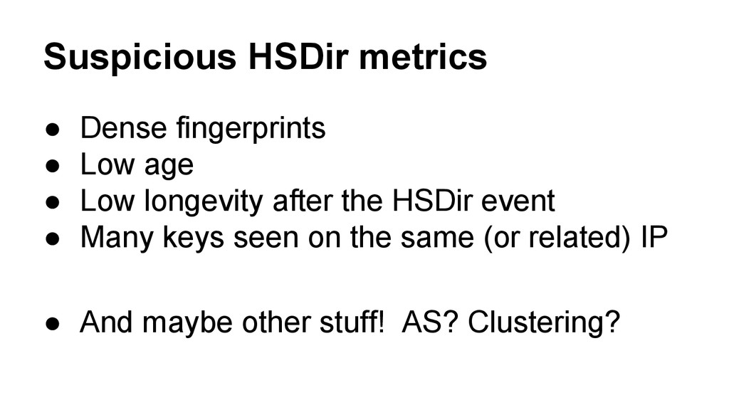 Suspicious HSDir metrics ● Dense fingerprints ●...
