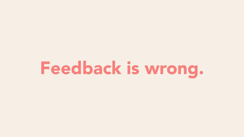 Feedback is wrong.
