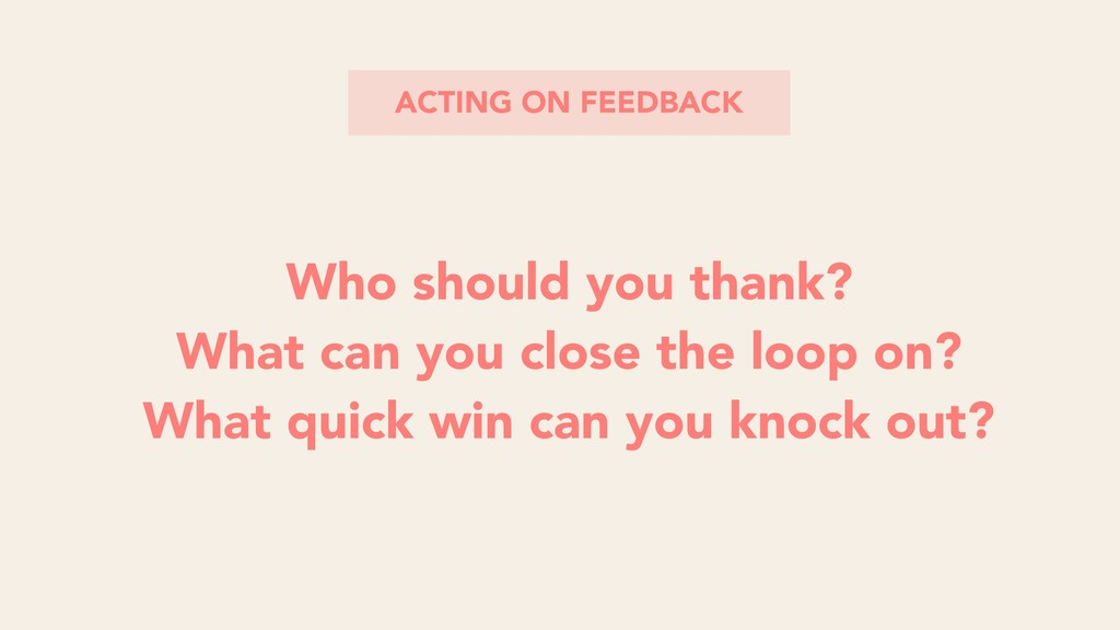ACTING ON FEEDBACK Who should you thank? What c...