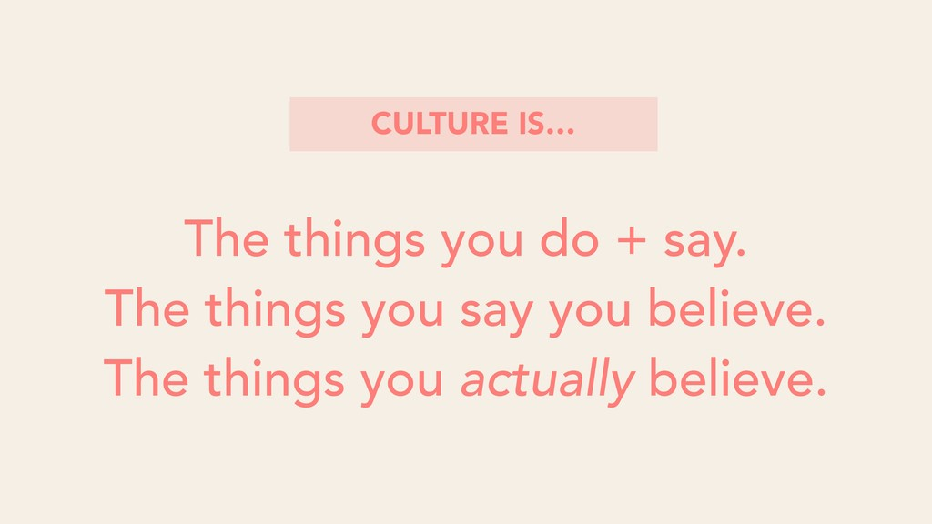 The things you do + say. The things you say you...