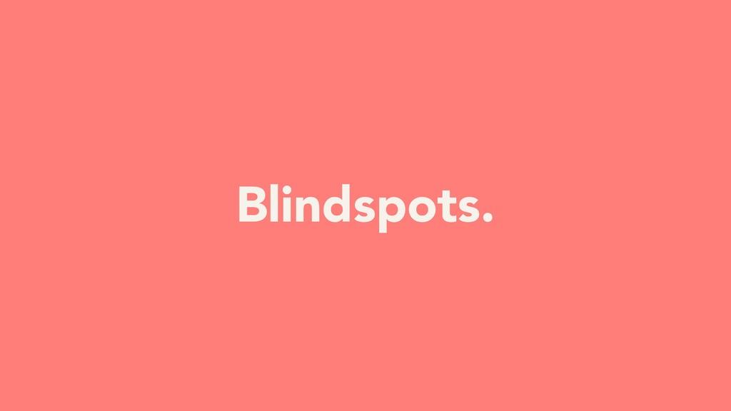 Blindspots.