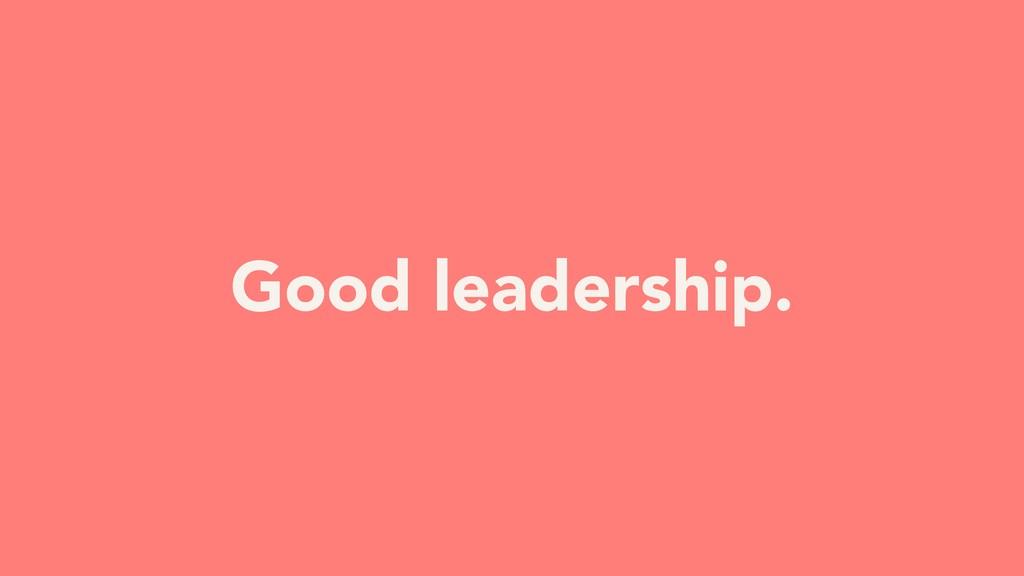 Good leadership.