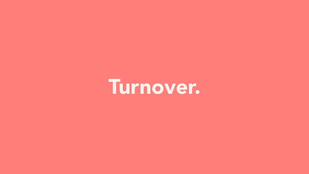 Turnover.