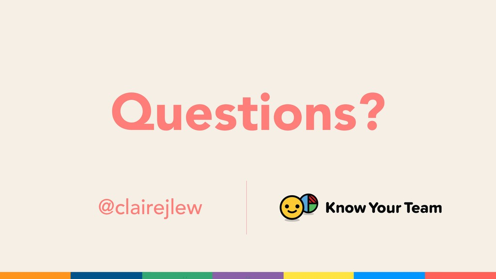 Questions? @clairejlew