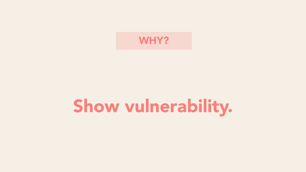 Show vulnerability. WHY?