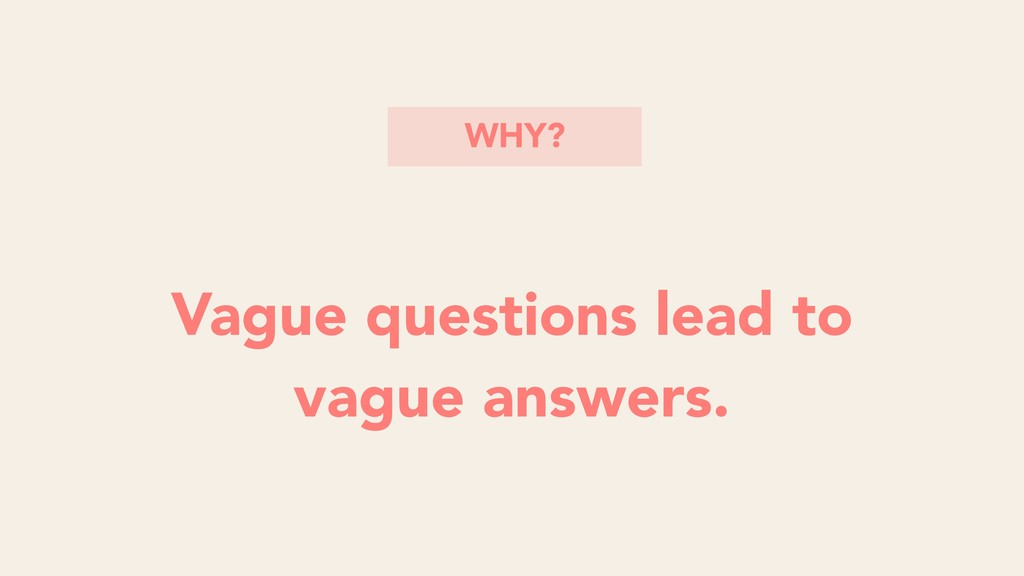 Vague questions lead to vague answers. WHY?