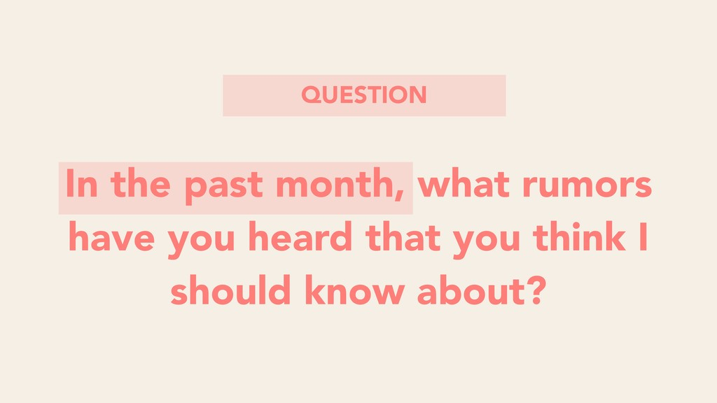 In the past month, what rumors have you heard t...