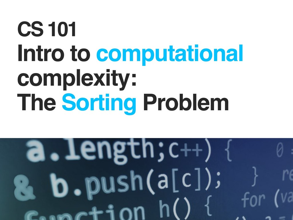 CS 101 Intro to computational complexity: The ...