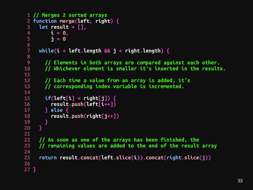 33 1 // Merges 2 sorted arrays 2 function merge...