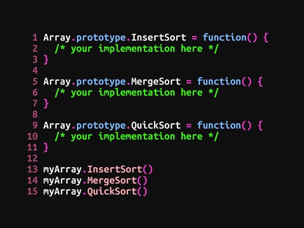 1 Array.prototype.InsertSort = function() { 2 /...