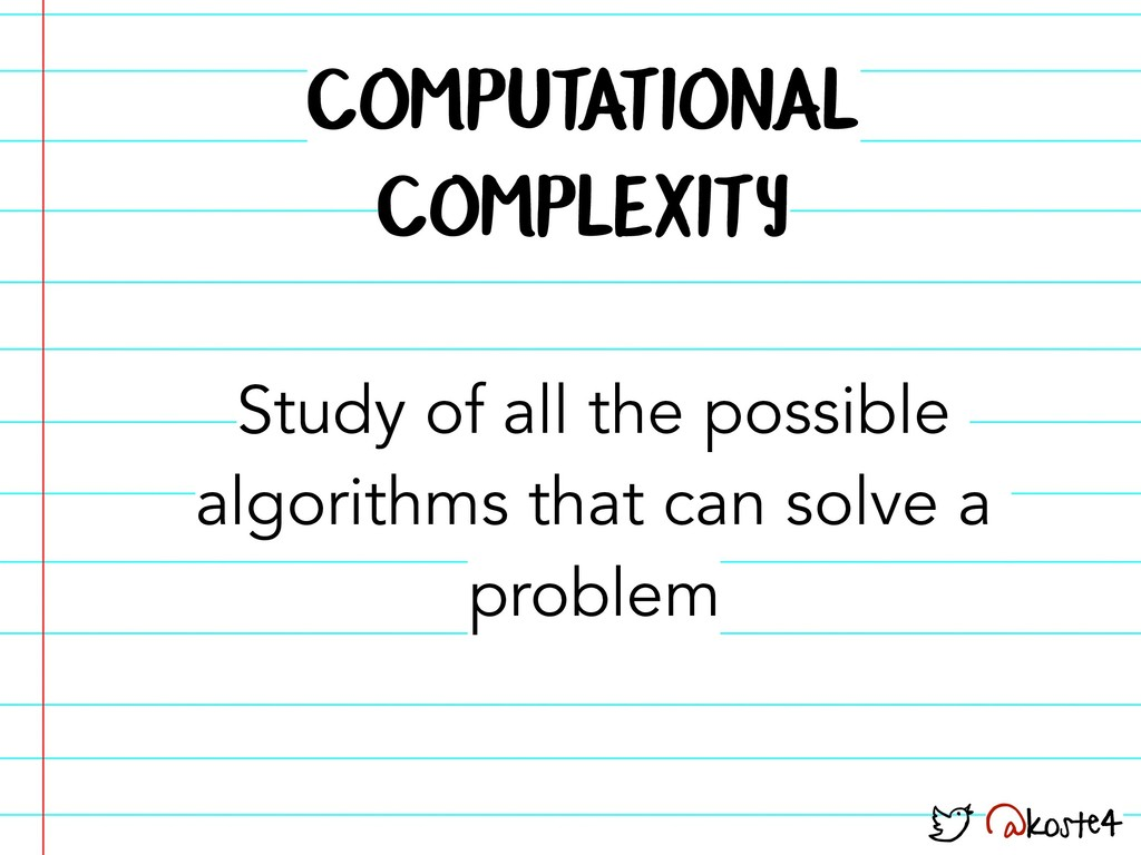 @koste4 COMPUTATIONAL COMPLEXITY Study of all ...