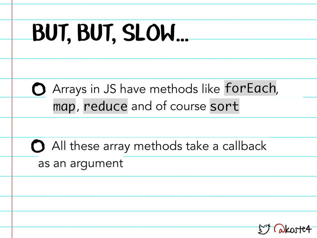 @koste4 All these array methods take a callback...