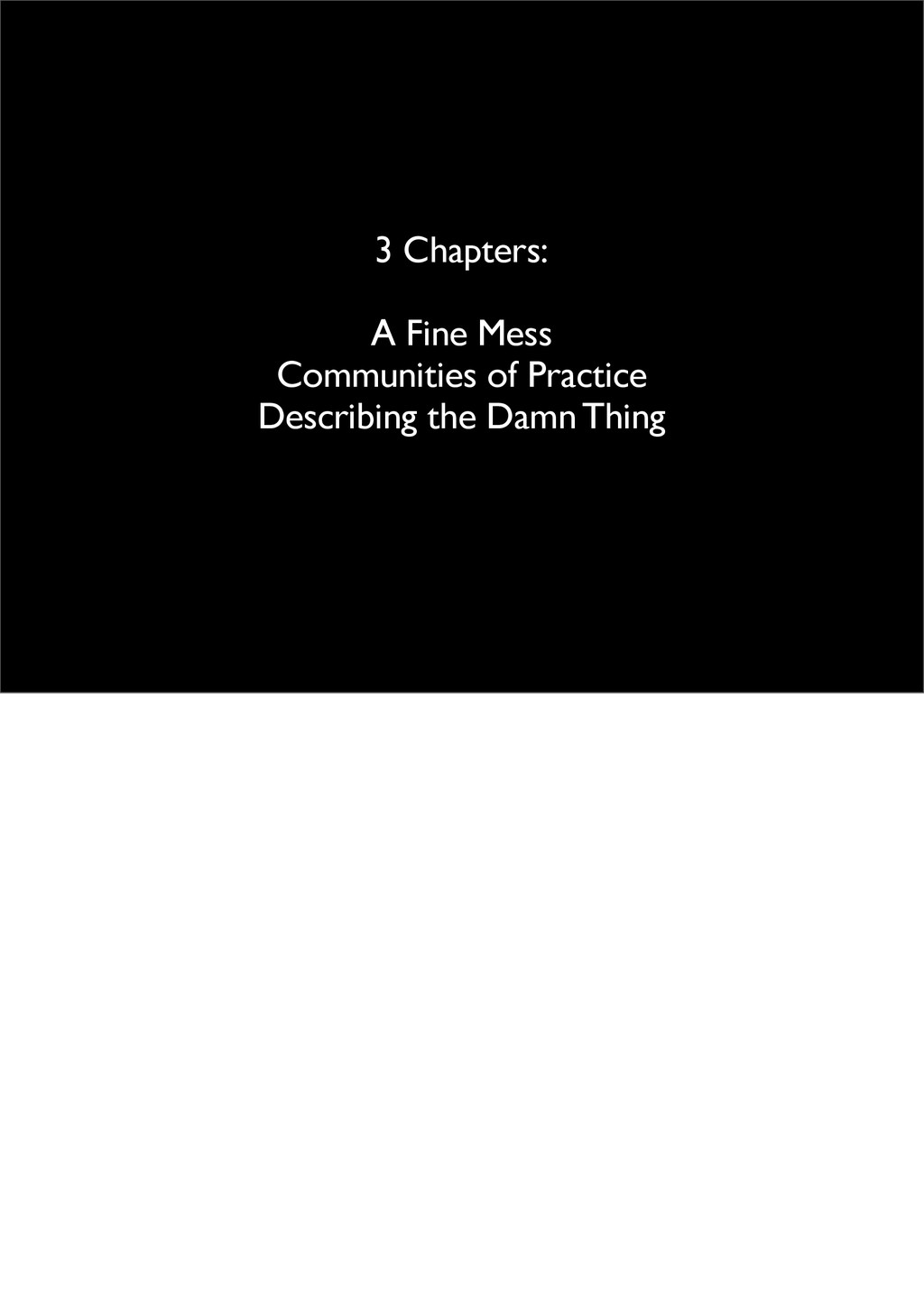 3 Chapters: A Fine Mess Communities of Practice...
