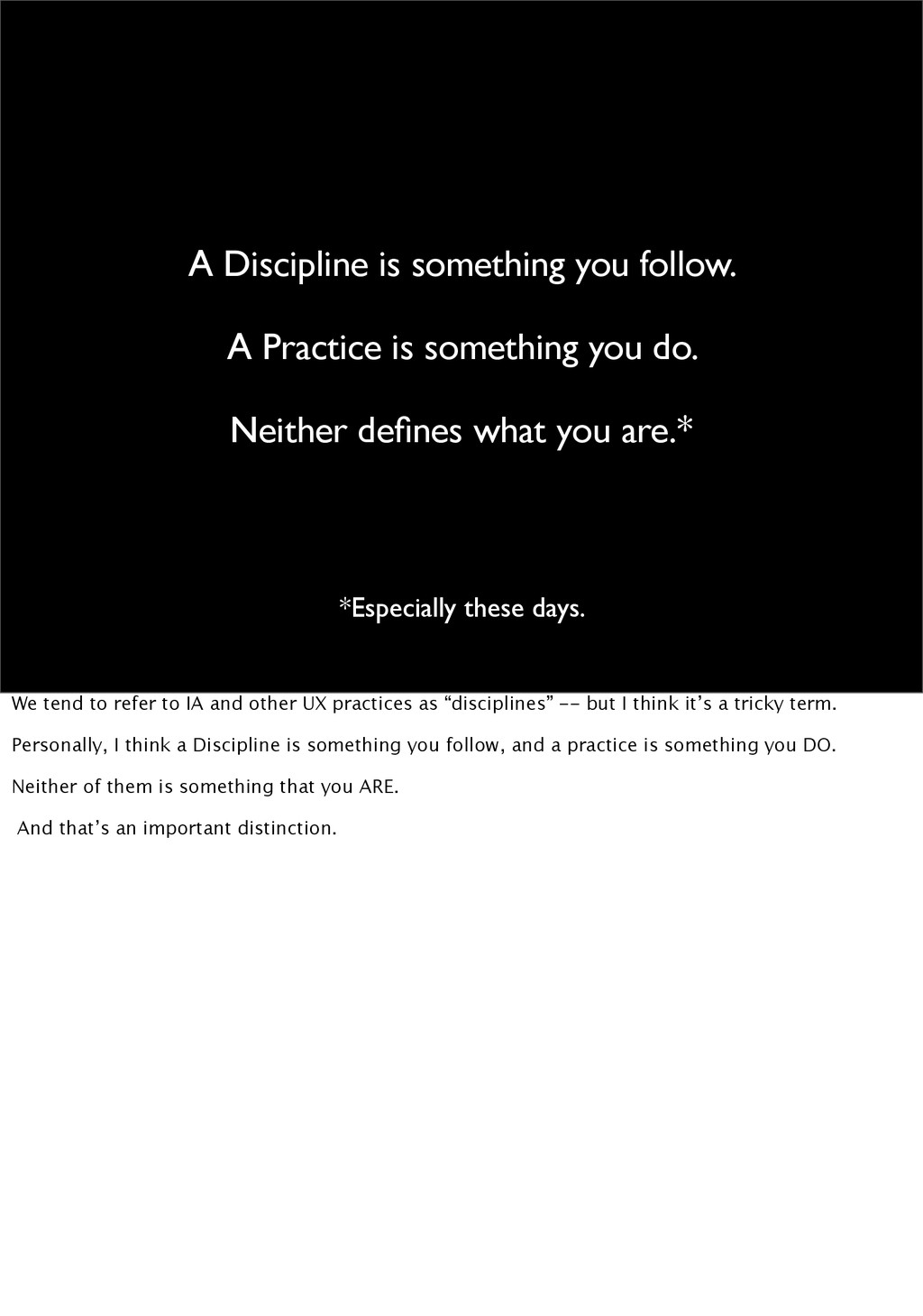 A Discipline is something you follow. A Practic...
