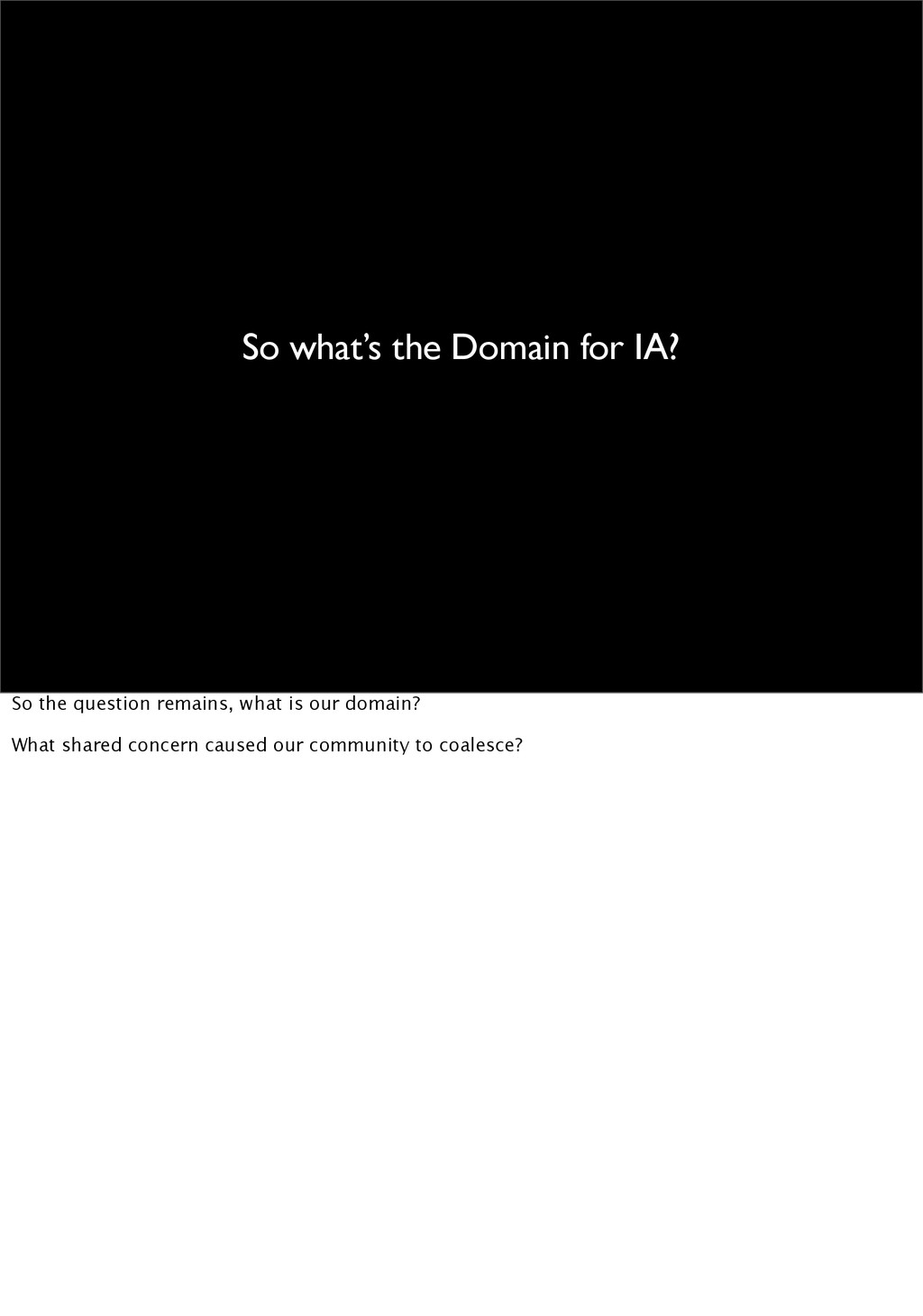 So what's the Domain for IA? So the question re...