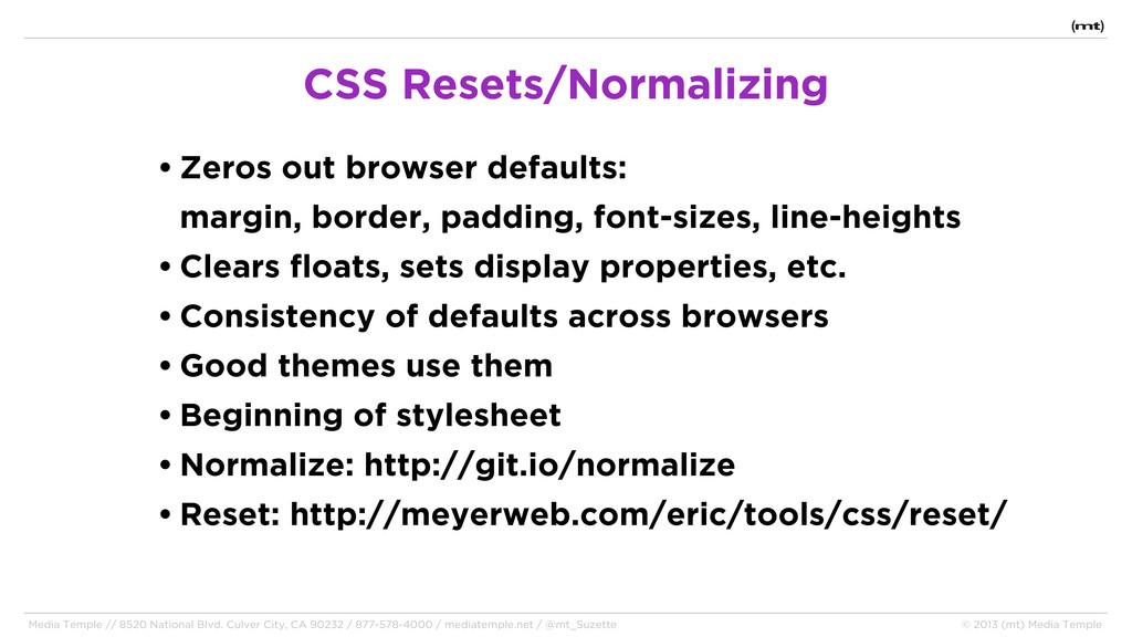 • Zeros out browser defaults: margin, border, p...