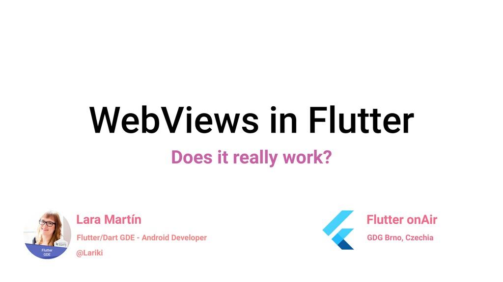 WebViews in Flutter Does it really work? Lara M...