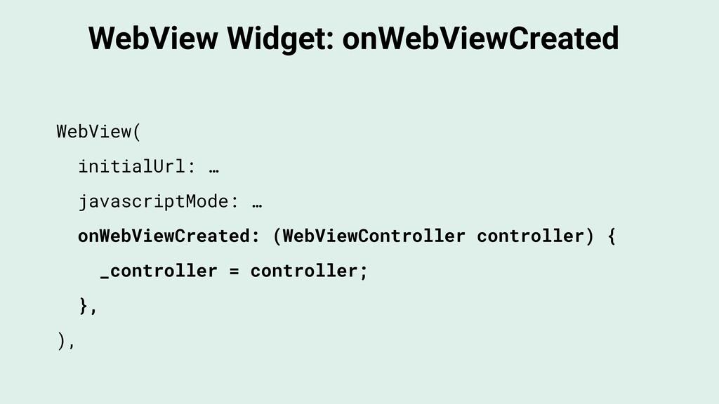 WebView Widget: onWebViewCreated WebView( initi...
