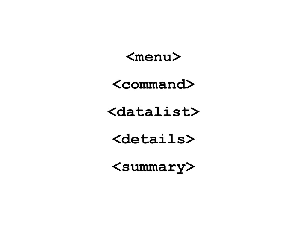 <menu> <command> <datalist> <details> <summary>