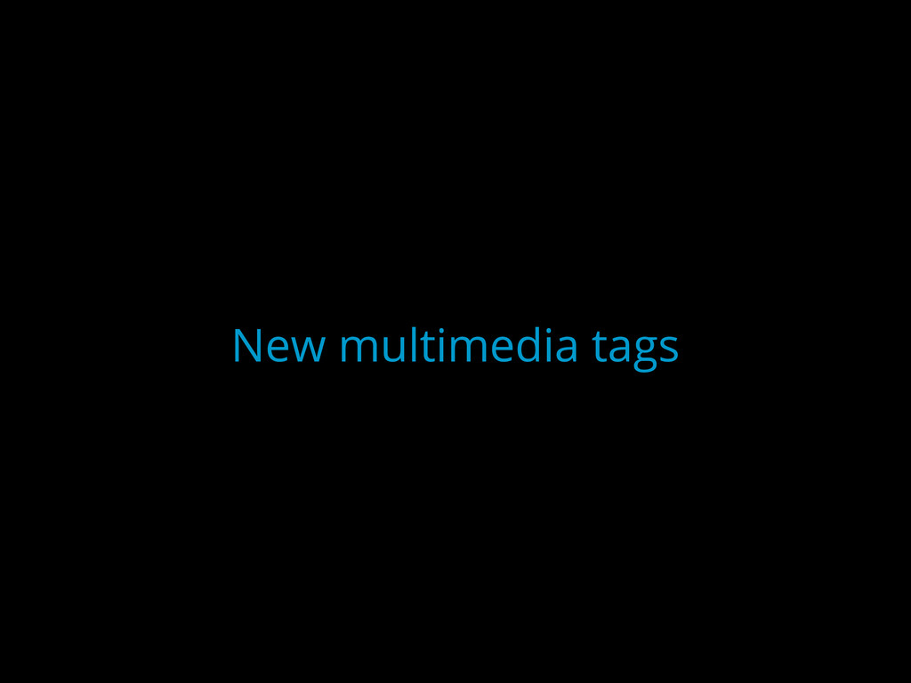 New multimedia tags