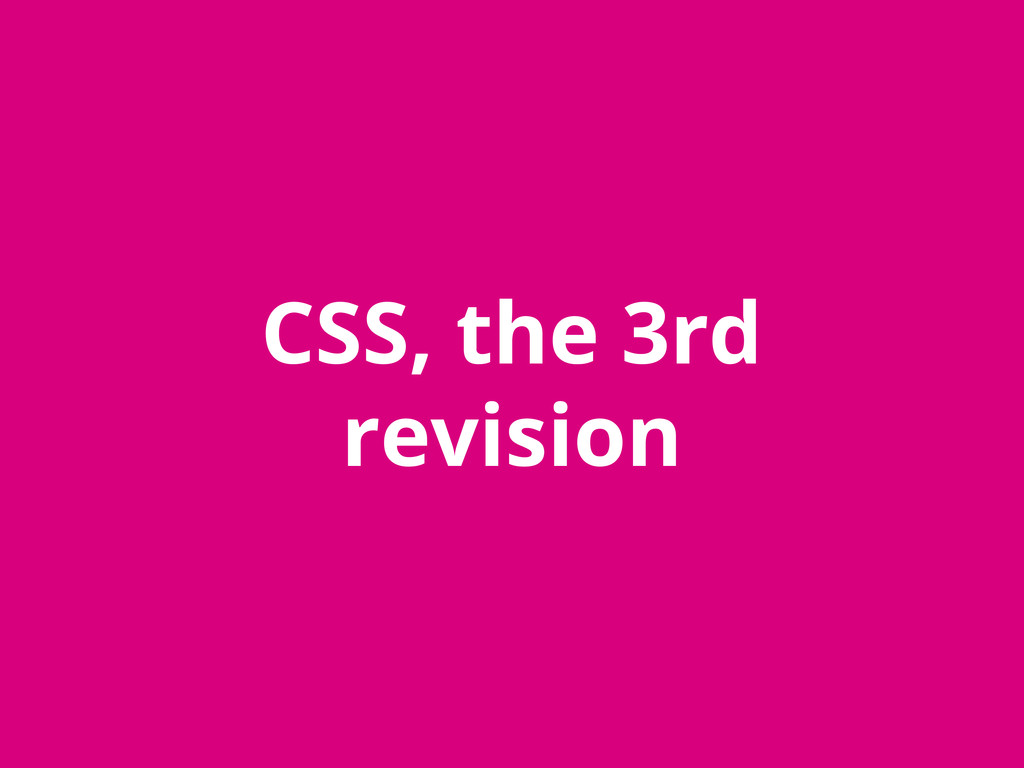 CSS, the 3rd revision