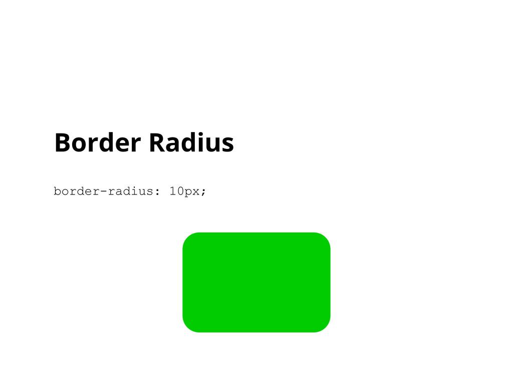 Border Radius border-radius: 10px;