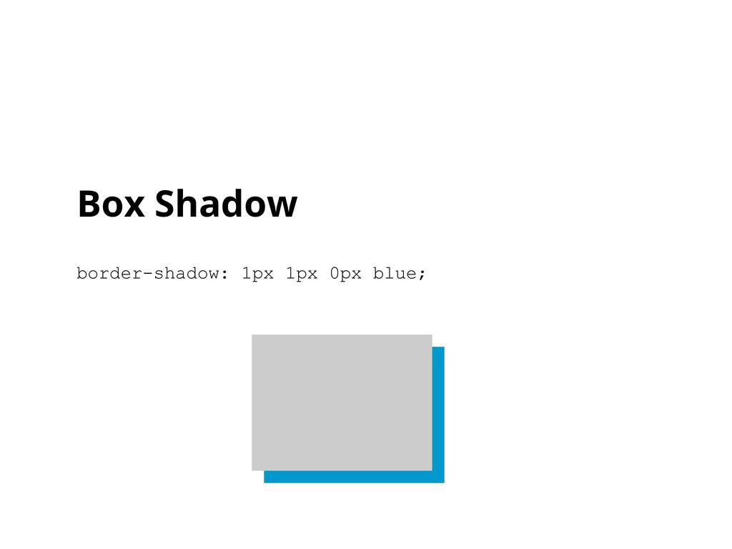Box Shadow border-shadow: 1px 1px 0px blue;