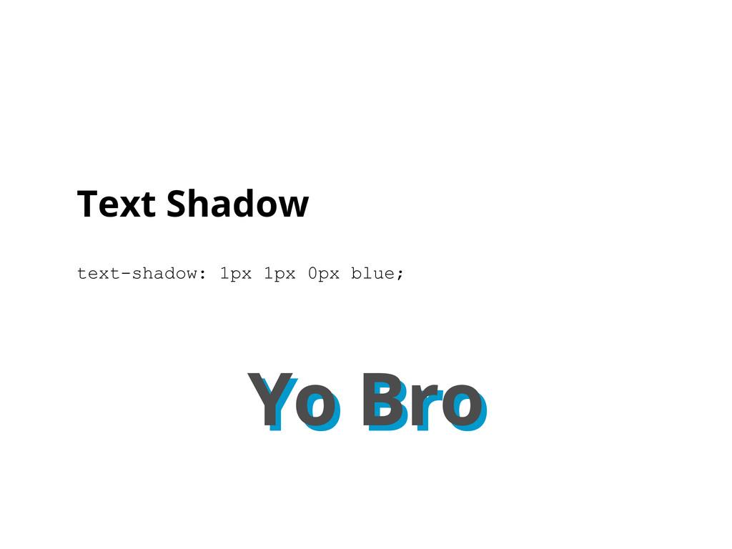 Yo Bro Text Shadow text-shadow: 1px 1px 0px blu...