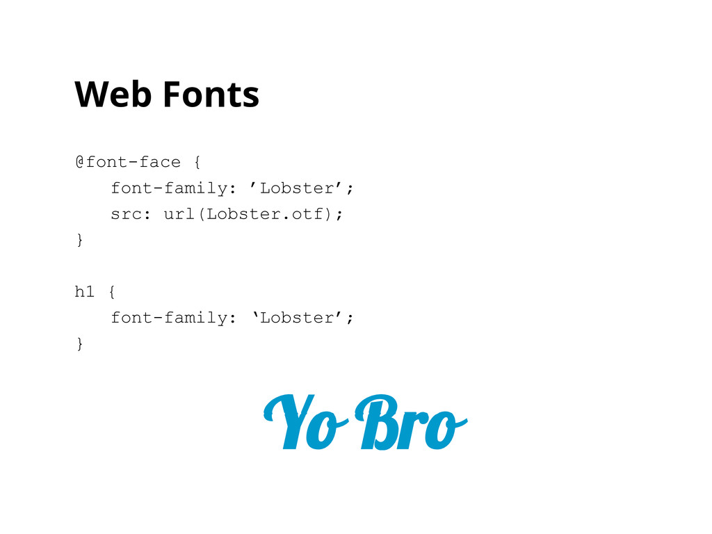 Web Fonts @font-face { font-family: 'Lobster'; ...