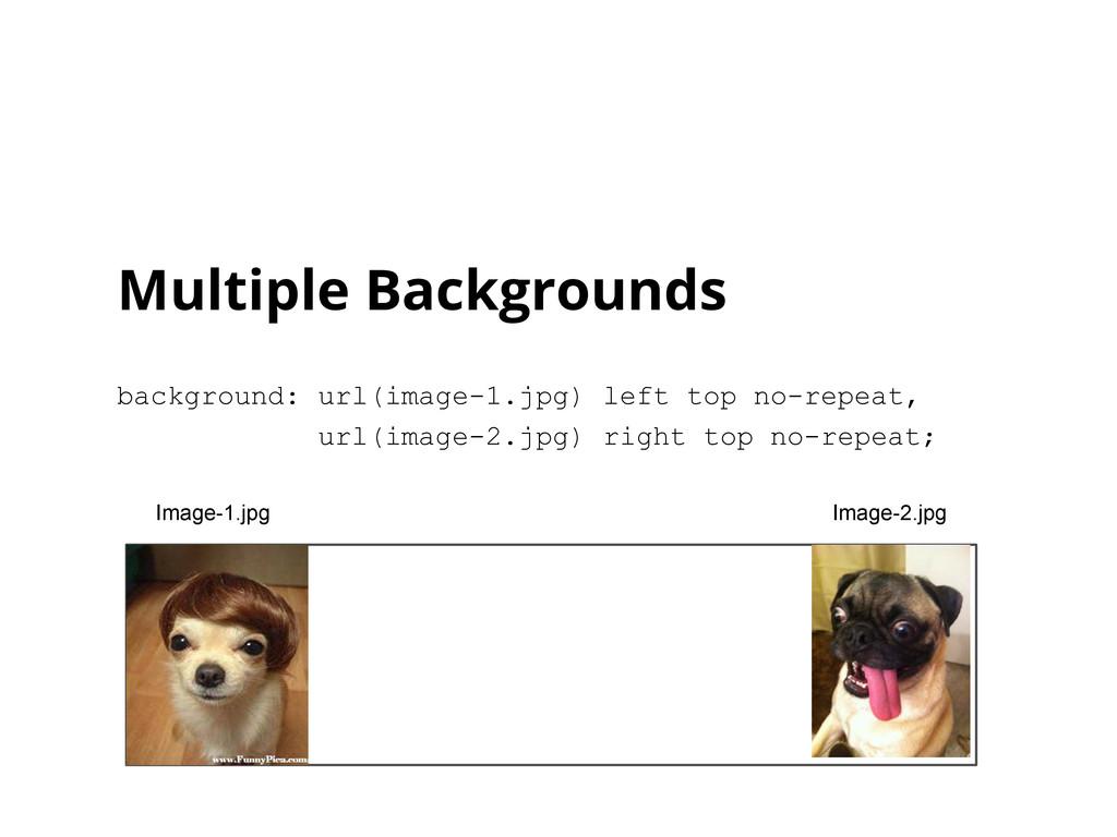 Multiple Backgrounds background: url(image-1.jp...