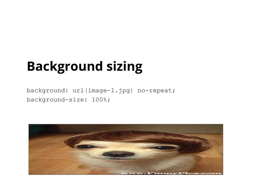 Background sizing background: url(image-1.jpg) ...