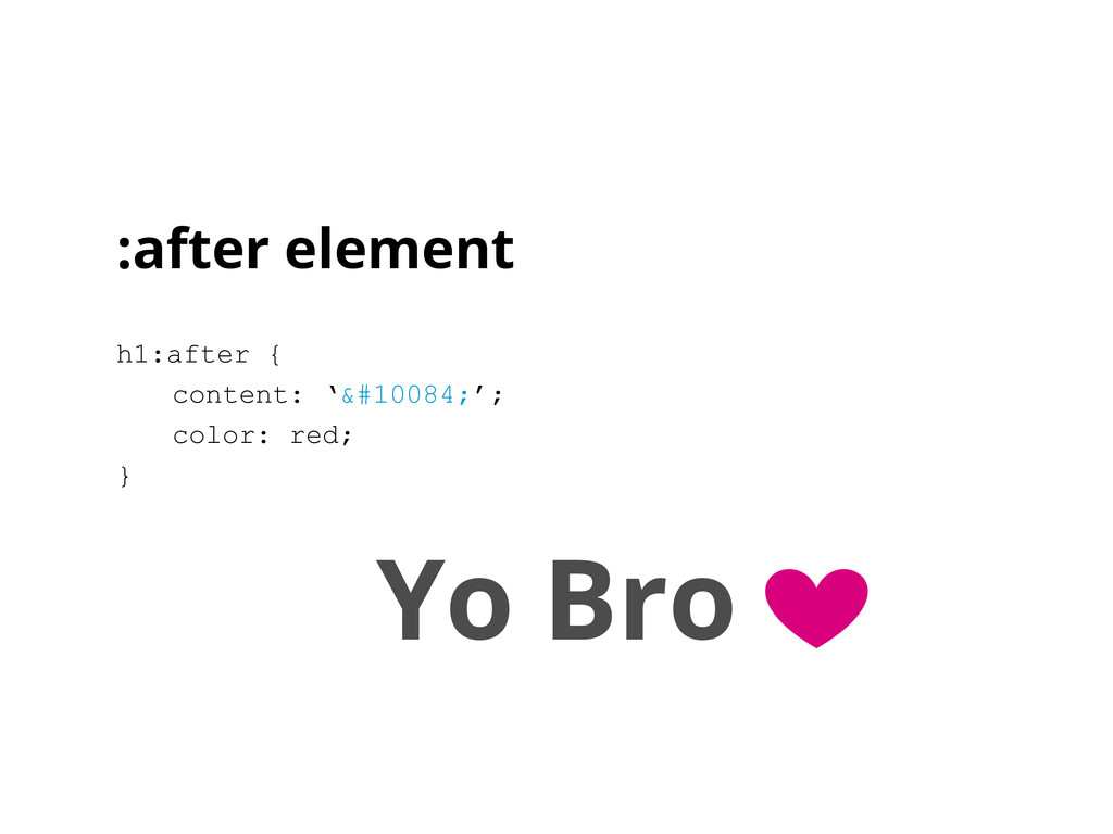 :after element h1:after { content: '❤'; ...