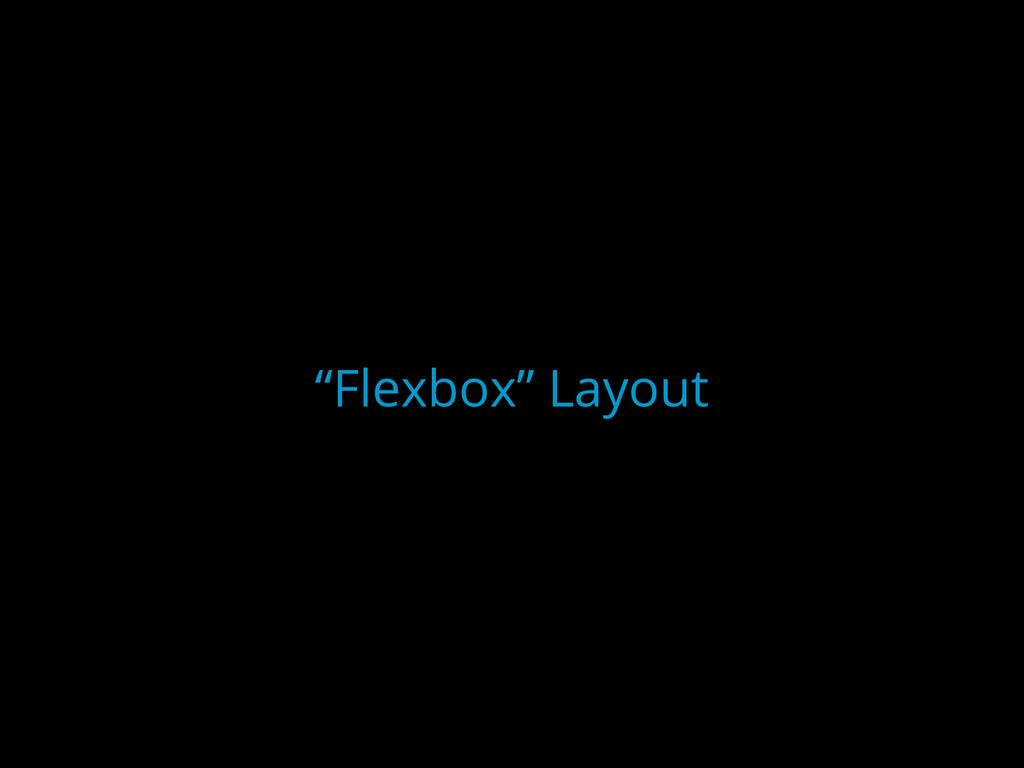 """Flexbox"" Layout"
