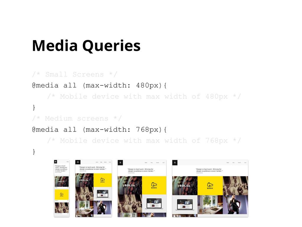 Media Queries /* Small Screens */ @media all (m...