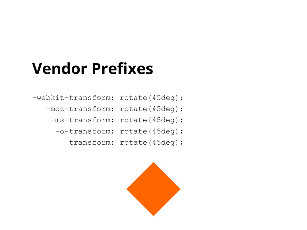 Vendor Prefixes -webkit-transform: rotate(45deg...