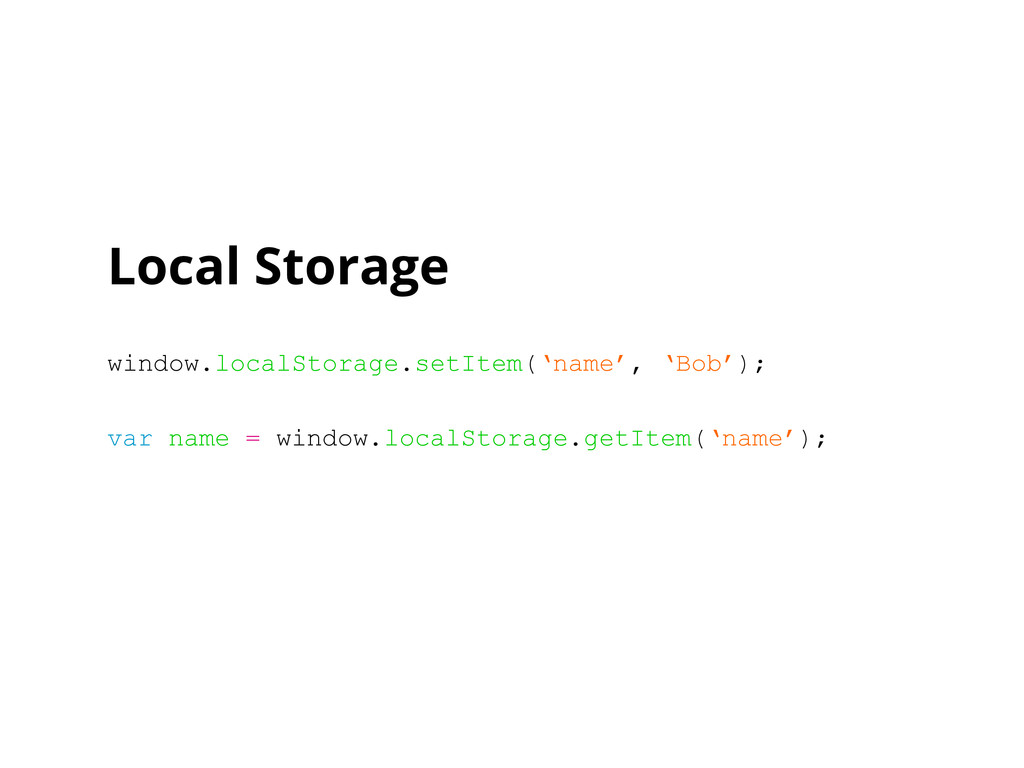 Local Storage window.localStorage.setItem('name...