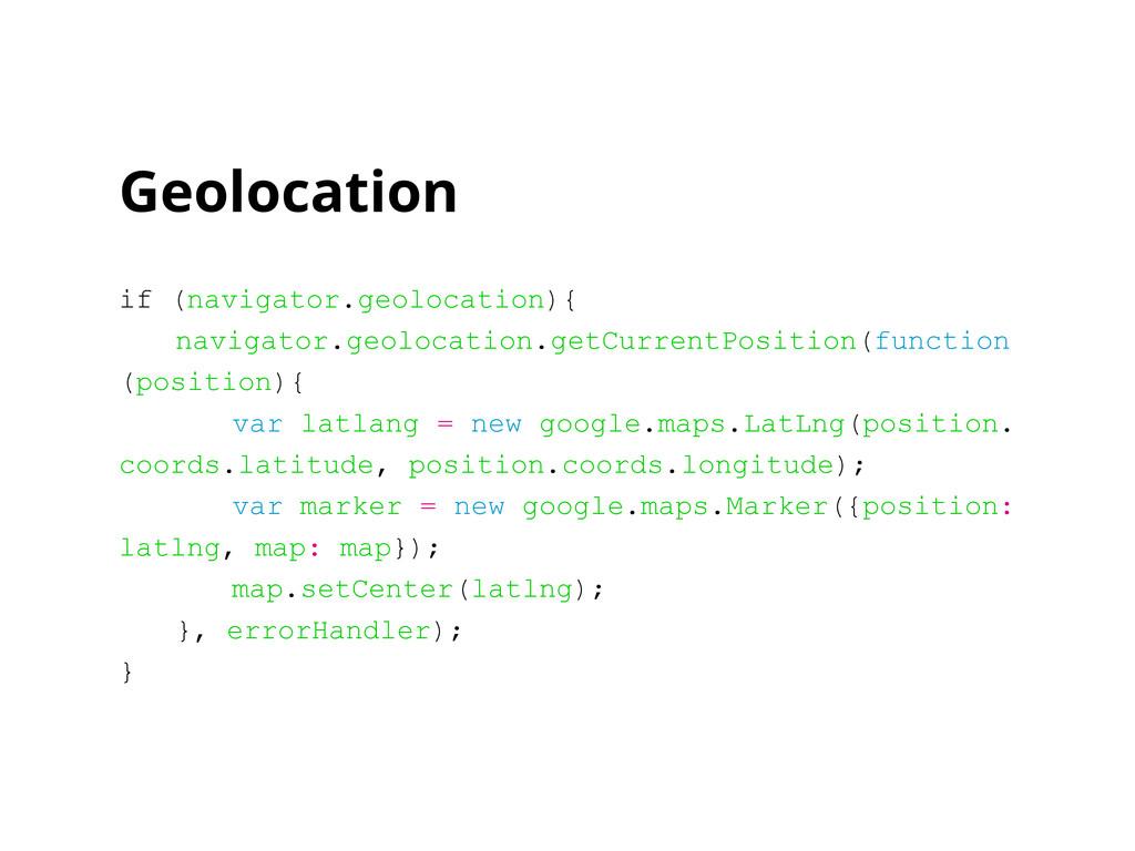 Geolocation if (navigator.geolocation){ navigat...