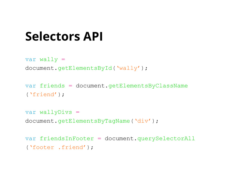Selectors API var wally = document.getElementsB...