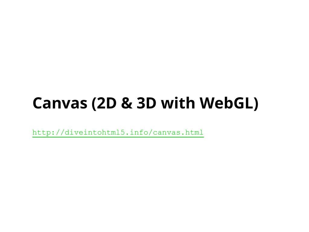 Canvas (2D & 3D with WebGL) http://diveintohtml...