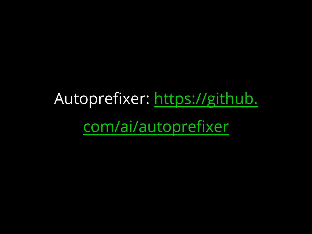 Autoprefixer: https://github. com/ai/autoprefix...