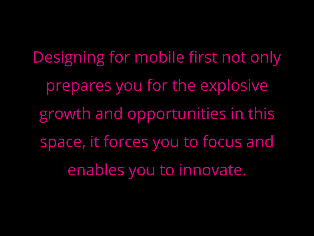 Designing for mobile first not only prepares yo...
