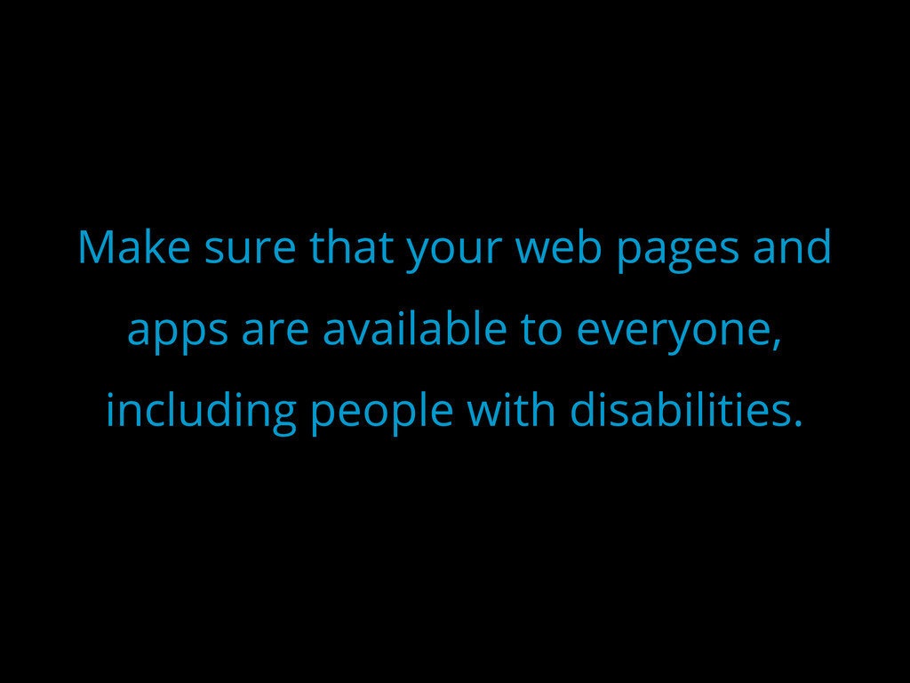 Make sure that your web pages and apps are avai...
